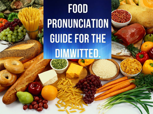 10 Food Pronunciations For The Dummy